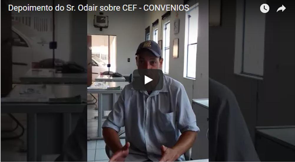 Depoimento do Sr. Odair sobre CEF – CONVENIOS